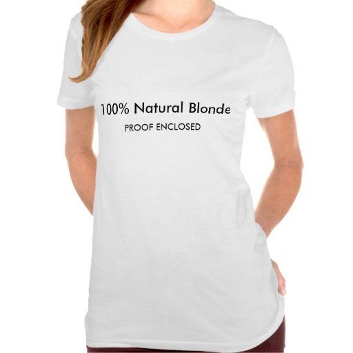 Ladies 100% Natural Blonde Tee Shirt