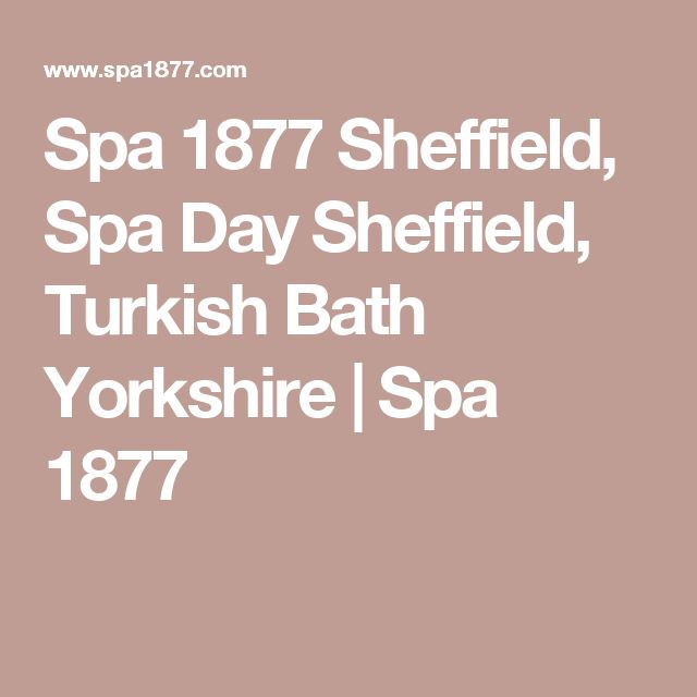 Spa 1877 Sheffield, Spa Day Sheffield, Turkish Bath Yorkshire | Spa 1877