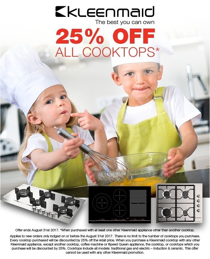 Kleenmaid BIG SAVINGS on NEW European Kitchen Appliances with a 3-Year warranty Purchase any of our KLEENMAID Cooktops and get 25% OFF -  PR25 *