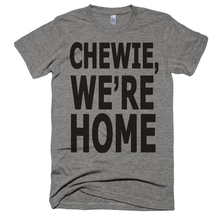 THIS, is the Chewie, We're Home T-Shirt you are looking for. Printed on the ultra comfy poly/rayon/cotton blend tee. Durable rib neckband, machine wash, made in the USA. #StarWars
