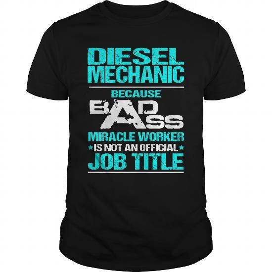 DIESEL MECHANIC Because BADASS Miracle Worker Isn't An Official Job Title T-Shirts, Hoodies, Sweatshirts, Tee Shirts (22.99$ ==> Shopping Now!)