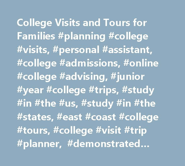 College Visits and Tours for Families #planning #college #visits, #personal #assistant, #college #admissions, #online #college #advising, #junior #year #college #trips, #study #in #the #us, #study #in #the #states, #east #coast #college #tours, #college #visit #trip #planner, #demonstrated #interest, #bespoke #university #visits, #college #tours #2017, #custom #college #tours, #colleges #and #universities, #college #campus #tour #companies, #college #tour, #college #tour #planner, #campus…