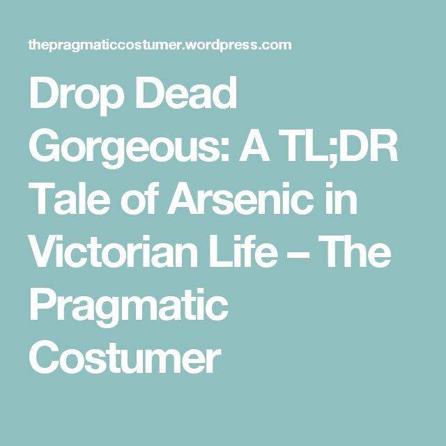 Drop Dead Gorgeous: A TL;DR Tale of Arsenic in Victorian Life – The Pragmatic Costumer