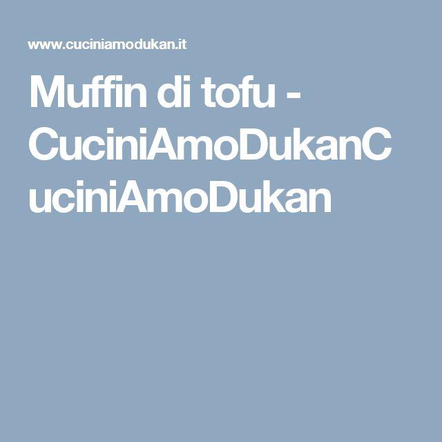 Muffin di tofu - CuciniAmoDukanCuciniAmoDukan