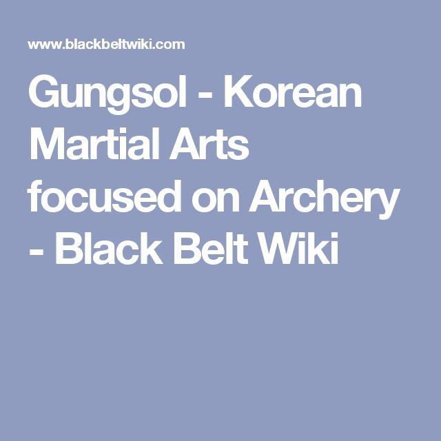 Gungsol - Korean Martial Arts focused on Archery - Black Belt Wiki