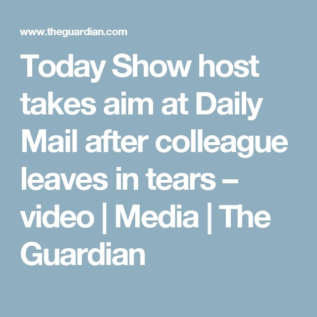 Today Show host takes aim at Daily Mail after colleague leaves in tears – video | Media | The Guardian