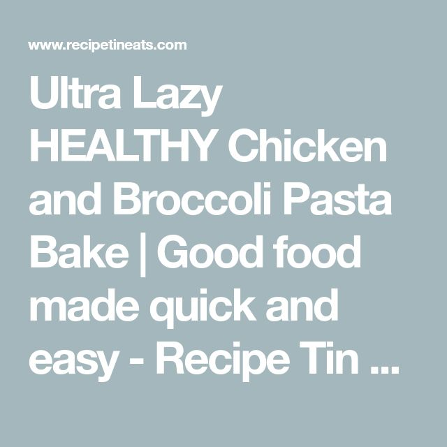 Ultra Lazy HEALTHY Chicken and Broccoli Pasta Bake | Good food made quick and easy - Recipe Tin Eats