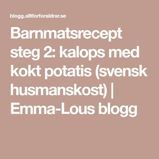 Barnmatsrecept steg 2: kalops med kokt potatis (svensk husmanskost)   Emma-Lous blogg