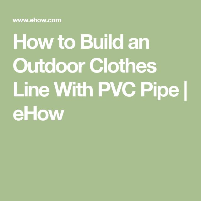 How to Build an Outdoor Clothes Line With PVC Pipe | eHow
