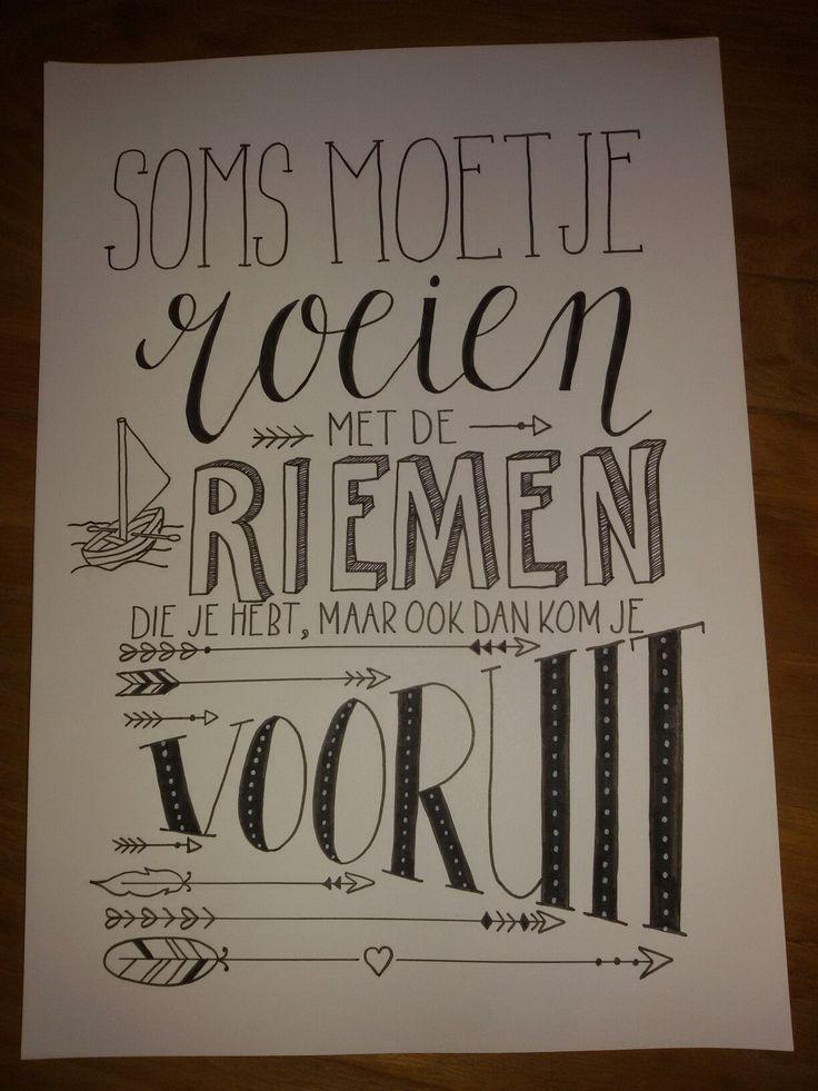 Soms moet je roeien met de riemen die je hebt, maar ook dan kom je vooruit! Made by Josine