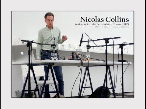 ▶ 2015 03 21 - Nicolas Collins - London, White Cube Bermondsey - YouTube
