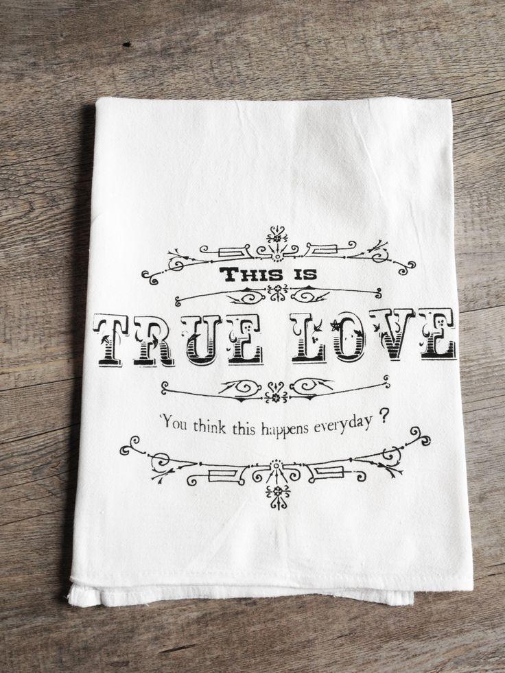 This is True Love - Screen Printed Cotton Kitchen Flour Sack Tea Towel - Princess Bride Movie Quote - Valentine Wedding Gift Ready to Ship. $9.00, via Etsy.