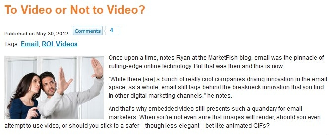 Embedded video still presents such a quandary for email marketers. When you're not even sure that images will render, should you even attempt to use video, or should you stick to a safer—though less elegant—bet like animated GIFs?    Read more: http://www.marketingprofs.com/short-articles/2576/to-video-or-not-to-video#ixzz1wYUwYX1f