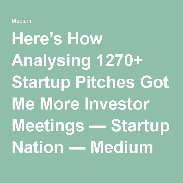 Here's How Analysing 1270+ Startup Pitches Got Me More Investor Meetings — Startup Nation — Medium
