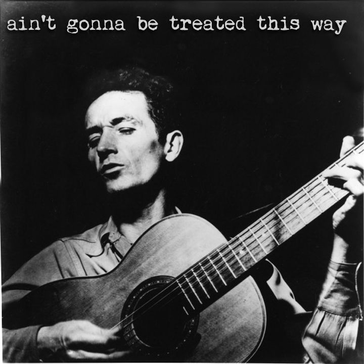Ain't Gonna Be Treated this Way, Woody Guthrie, 1940