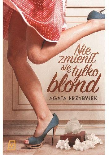 Nie zmienił się tylko blond - Agata Przybyłek (255227) - Lubimyczytać.pl