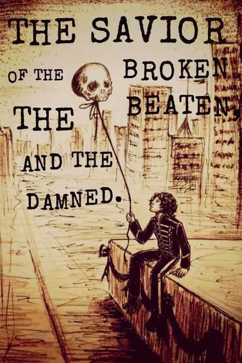 My Chemical Romance- The savior of the broken, the beaten and the damned. Really great song. Welcome to the Black Parade