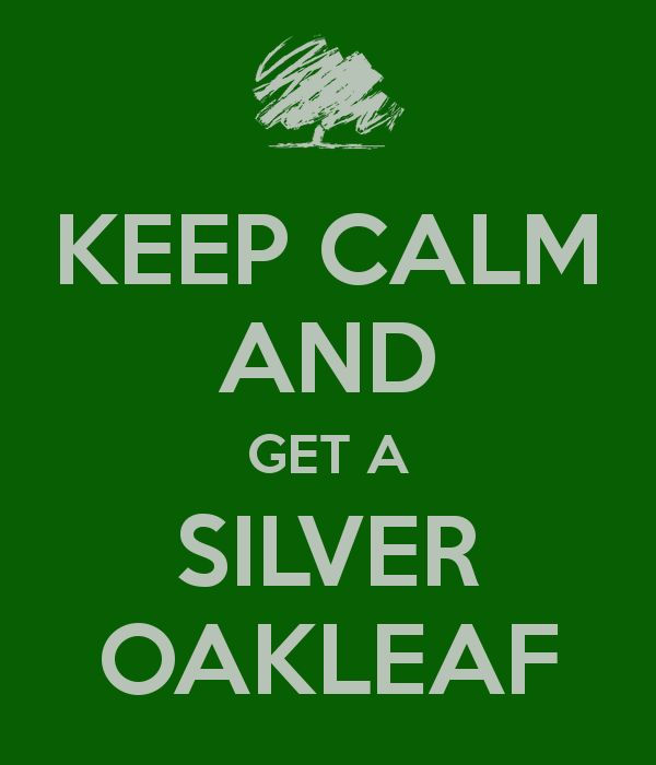 KEEP CALM AND GET A SILVER OAKLEAF - KEEP CALM AND CARRY ON Image Generator - brought to you by the Ministry of Information