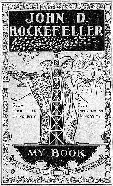 Description: States, 'John D. Rockefeller My Book' with motto 'Let there be light_at my price per gallon;' depicts an oil well supported by two women: One woman wears a gown made of dollar signs and holds an oil lamp titled 'Standard Oil' with a small candle and an arrow that points to her stating 'Ye Rich Rockefeller University.' The other woman holding a larger candle titled 'Knowledge' and has an arrow pointing to her that states 'Ye Poor Independent University.'