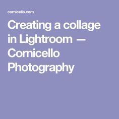 Creating a collage in Lightroom — Cornicello Photography