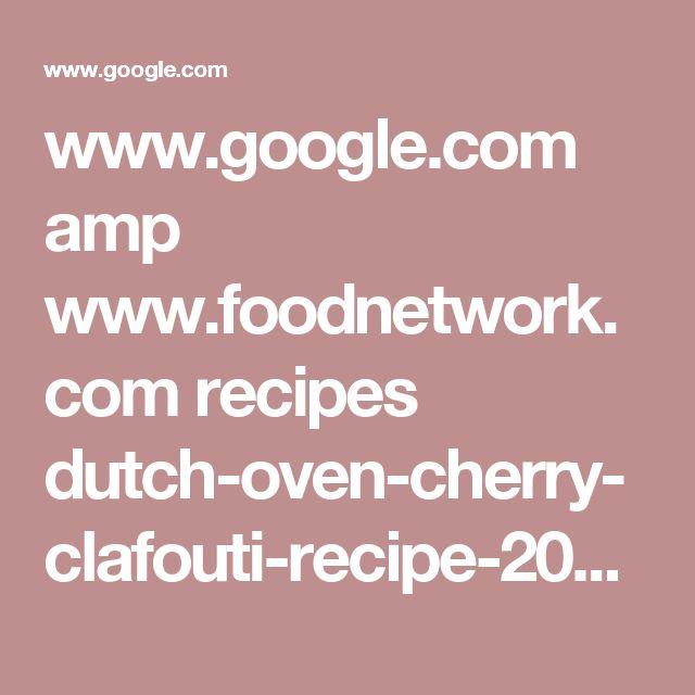 www.google.com amp www.foodnetwork.com recipes dutch-oven-cherry-clafouti-recipe-2047259.amp