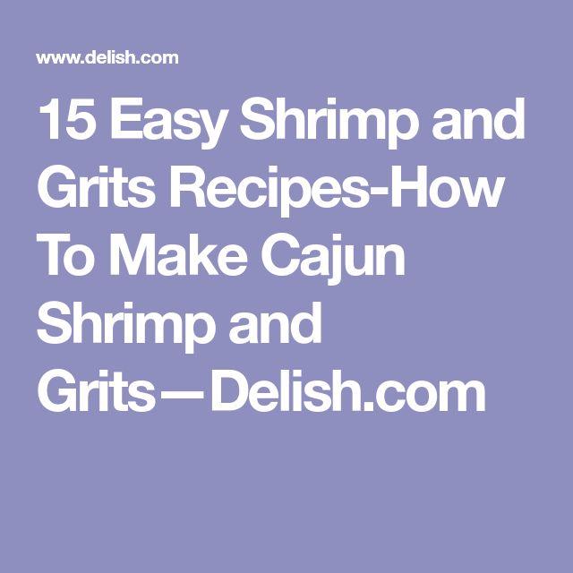 15 Easy Shrimp and Grits Recipes-How To Make Cajun Shrimp and Grits—Delish.com