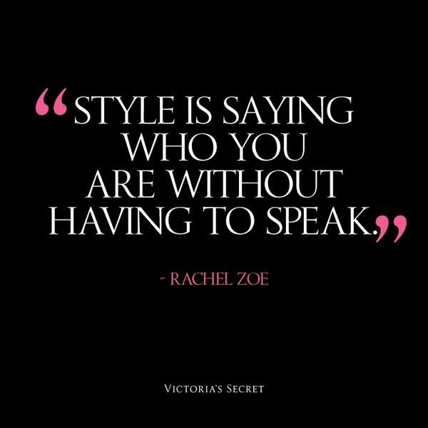 """""""Style is saying who you are without having to speak."""" ~ Rachel Zoe"""