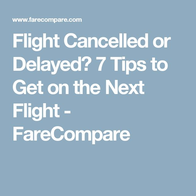 Flight Cancelled or Delayed? 7 Tips to Get on the Next Flight - FareCompare