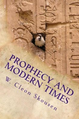 Prophecy and Modern Times by W. Cleon Skousen