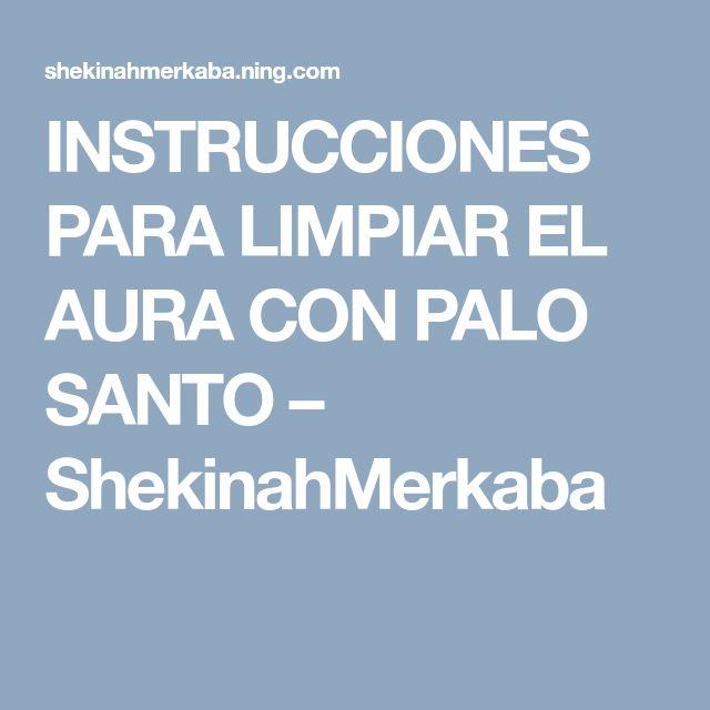 INSTRUCCIONES PARA LIMPIAR EL AURA CON PALO SANTO – ShekinahMerkaba