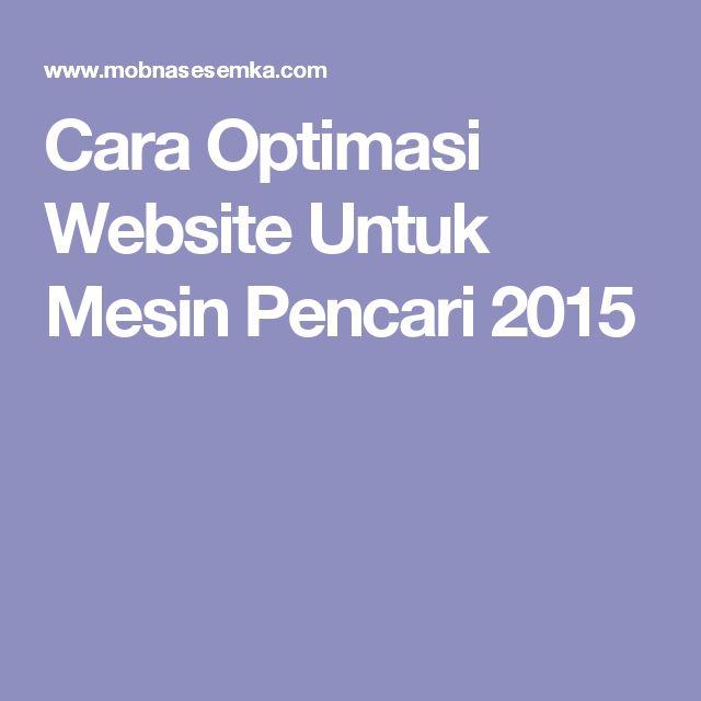 Cara Optimasi Website Untuk Mesin Pencari 2015