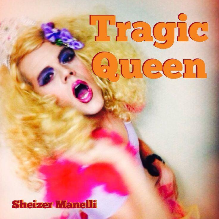Sheizer Manelli. Tragic Queen by B. D. Gilley.