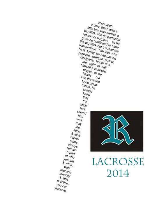 This Mens LaCrosse is a concrete poem (one that takes the shape of the subject matter) in downloadable format. The poem honors the commitment that your athlete has made to the sport !  Written by me for my graduating son, it tells a short story of a very important piece of your athletes life, his commitment to learning and becoming a stronger, honorable human being. It will hold a special place in all of our hearts for years to come.  Once purchased, you may print as many times as you need…