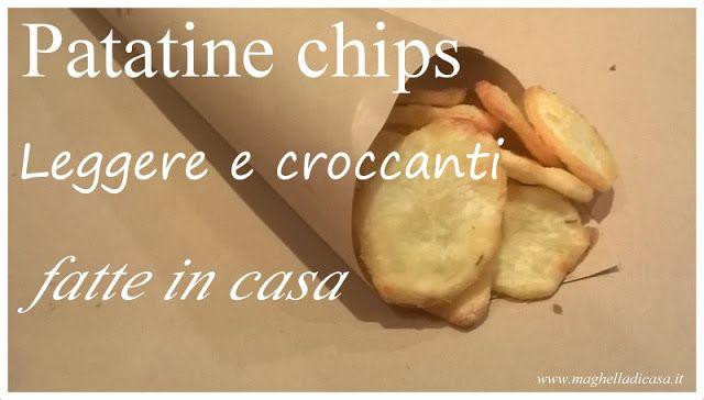 Maghella di casa                 : Come preparare in casa patitine chips leggere e cr...