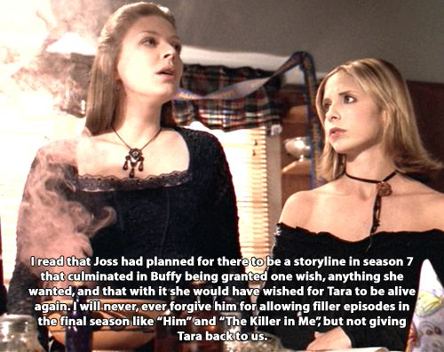 buffyconfessions: idk if i'd never forgive him but everybody wanted tara back