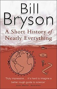 A Short History of Nearly Everything is a popular science book by American author Bill Bryson that explains some areas of science, using a style of language which aims to be more accessible to the general public than many other books dedicated to the subject.