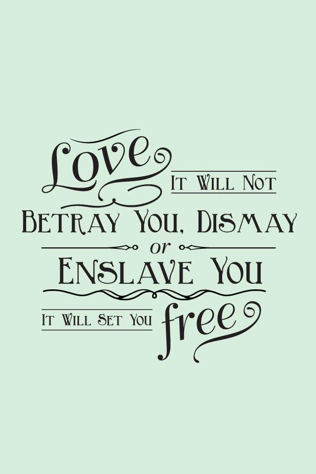 Love - It will not betray you, dismay or enslave you. It will set you free ♥Mumford & Sons. After finally opening up my heart more to God, I know what this means