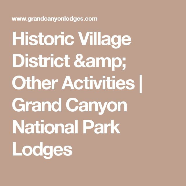 Historic Village District & Other Activities | Grand Canyon National Park Lodges