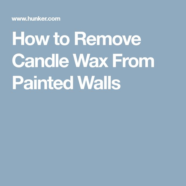 How to Remove Candle Wax From Painted Walls