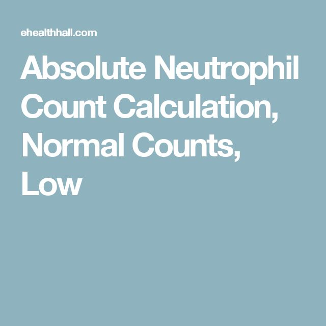 Absolute Neutrophil Count Calculation, Normal Counts, Low