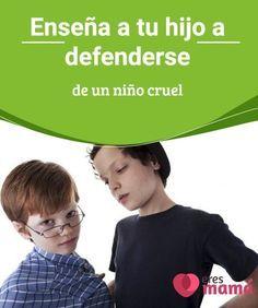 Enseña a tu #hijo a defenderse de un niño cruel Se habla mucho de #bullying o acoso #escolar, mas no se especifica cómo ayudar a nuestros hijos. Descubre aquí cómo enseñarle a defenderse de un #niño #cruel.
