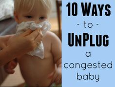 10 Ways to Unplug a Congested Baby - plus how to give baby probiotics