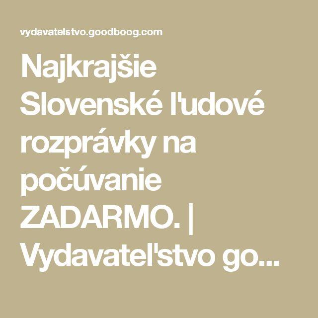 Najkrajšie Slovenské ľudové rozprávky na počúvanie ZADARMO. | Vydavateľstvo goodboog