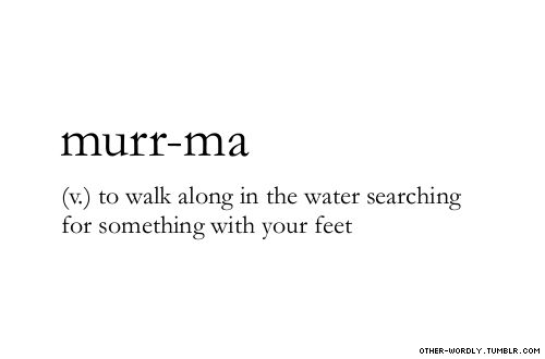 pronunciation | \mer-ma\                                     #murr-ma, verb, wagiman, australia, water, feet, ocean, sea, beach, sand, words, other-wordly, otherwordly, definitions, M, murrma,