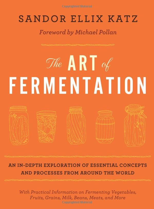 Amazon.com: The Art of Fermentation: An In-Depth Exploration of Essential Concepts and Processes from Around the World (9781603582865): Sandor Ellix Katz, Michael Pollan: Books