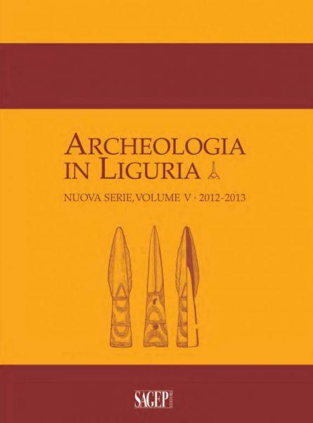 Archeologia in Liguria, N.S., Vol.V – 2012-2013, a cura di M. Conventi, A. Del Lucchese e A. Gardini Genova, Sagep, 2015