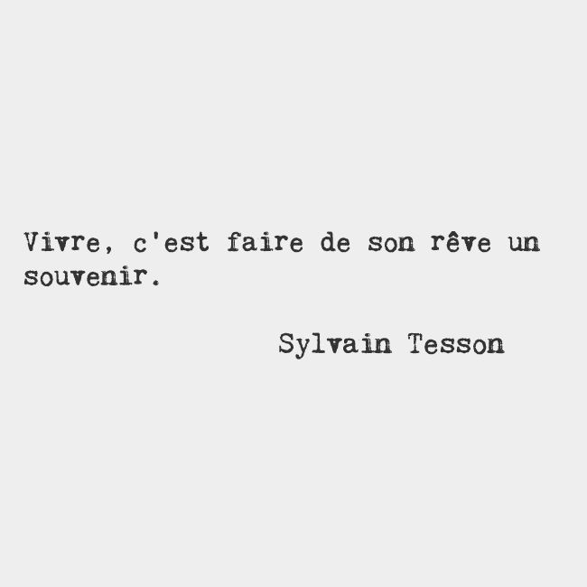 To live is to make a memory out of one's dream. — Sylvain Tesson, French writer