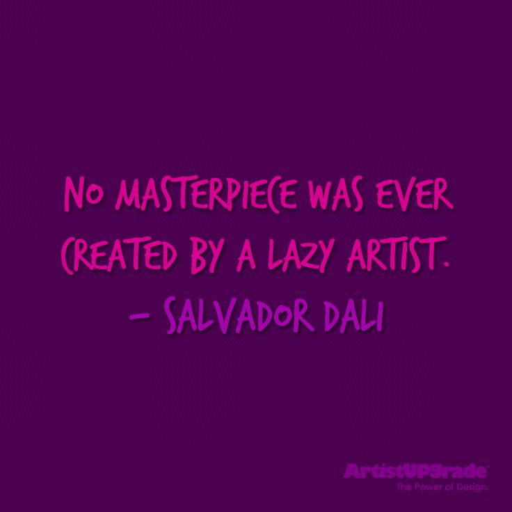 """No masterpiece was ever created by a lazy artist."" — Salvador Dali #Quote #Art"