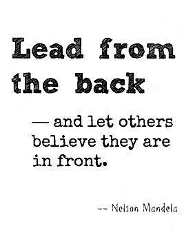 Lead from the Back and let others believe they are in front.