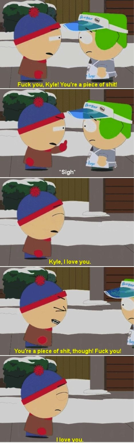 Stan Marsh • You're a piece of shit, though! Fuck you!